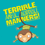 Terrible, Awful, Horrible Manners by Beth Bracken
