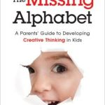 The Missing Alphabet: A Parents' Guide to Developing Creative Thinking in Kids