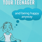Surviving your Teenager and Being Happy Anyway